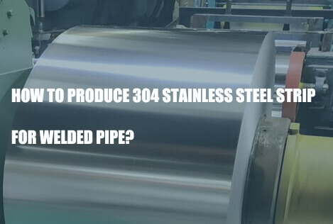 304-stainless-steel-strip-for-welded-pipe-production