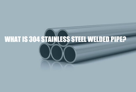 304-stainless-steel-welded-pipe