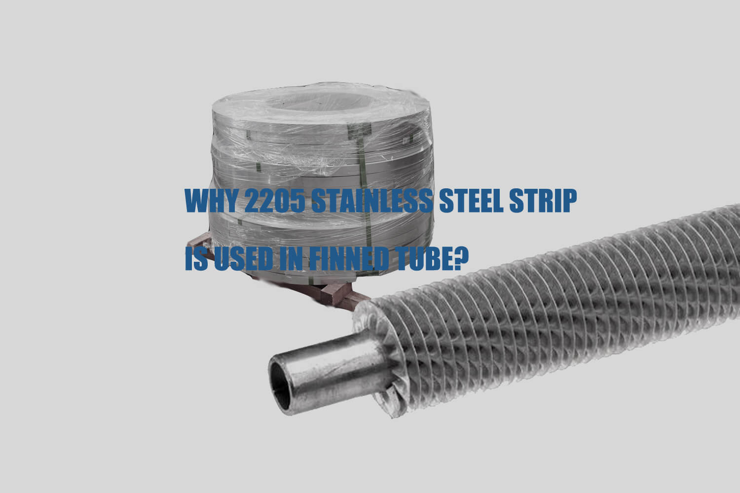 why-2205-stainless-steel-strip-is-used-in-finned-tube