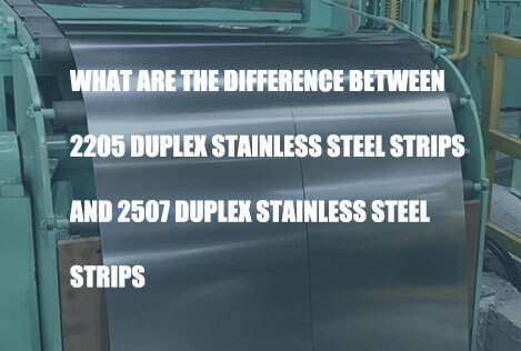 Difference-Between-2205-Duplex-Stainless-Steel-Strips-And-2507-Duplex-Stainless-steel-Strips