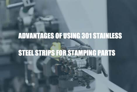 advantages-of-using-301-stainless-steel-strips-for-stamping-parts