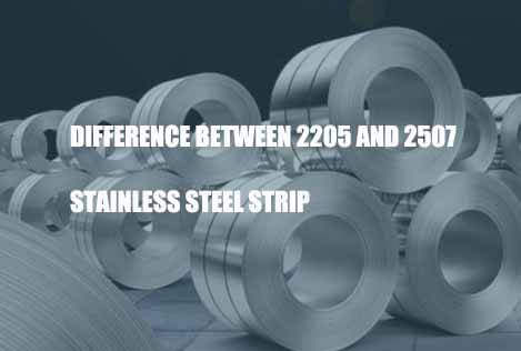 difference-between-2205-and-2507-stainless-steel-strip
