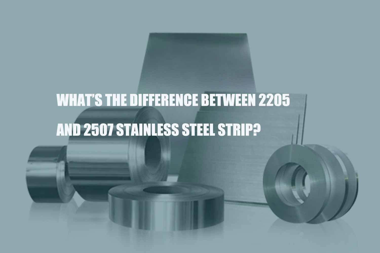 the-difference-between-2205-and-2507-stainless-steel-strip