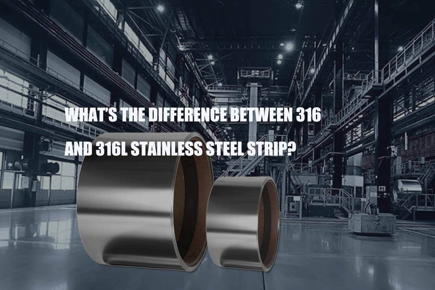 the-difference-between-316-and-316l-stainless-steel-strip