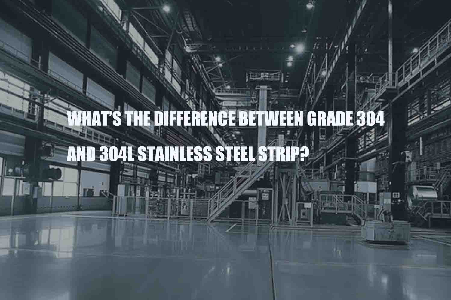 whats-the-difference-between-grade-304-and-304l-stainless-steel-strip